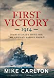 First Victory: 1914: HMAS Sydney's Hunt for the German Raider Emden