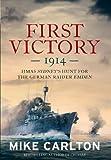 First Victory: 1914: HMAS Sydney's Hunt for the German Raider Emden