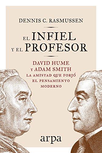 Book cover from El infiel y el profesor: La historia de la amistad entre dos gigantes que transformaron el pensamiento moderno (Arpa ideas) (Spanish Edition) by Dennis C. Rasmussen