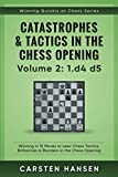 Catastrophes & Tactics In The Chess Opening - Volume 2: 1 D4 D5: Winning In 15 Moves Or Less: Chess Tactics, Brilliancies & Blunders In The Chess Opening (winning Quickly At Chess Series)-Carsten Hansen