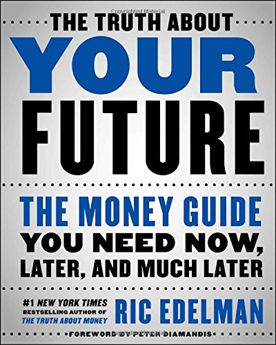 The Truth About Your Future: The Money Guide You Need Now, Later, and Much Later cover