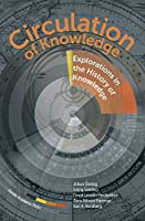 Circulation of Knowledge: Explorations into the History of Knowledge Front Cover