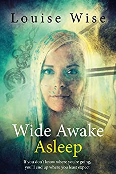 Wide Awake Asleep: Time Travel Romance by [Wise, Louise]