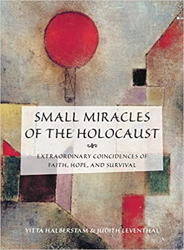 small miracles of the holocaust extraordinary coincidences of faith hope and survival