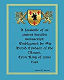 A facsimile of an ancient heraldic manuscript: emblazoned by Sir David Lyndsay of the Mount. Lyon King of arms 1542