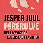 Førerulve: Det livsvigtige lederskab i familien | Jesper Juul