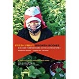 Fresh Fruit, Broken Bodies: Migrant Farmworkers in the United States (Volume 27) (California Series in Public Anthropology)