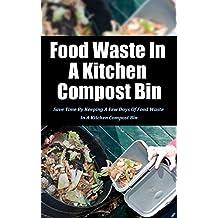 Food Waste in a Kitchen Compost Bin: Save Time by Keeping a Few Days of Food Waste in a Kitchen Compost Bin