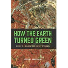 How the Earth Turned Green: A Brief 3.8-Billion-Year History of Plants
