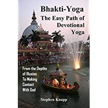 Bhakti-Yoga: The Easy Path of Devotional Yoga: From the Depths of Illusion to Making Contact With God (English Edition)