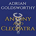 Antony & Cleopatra Audiobook by Adrian Goldsworthy Narrated by Steven Crossley