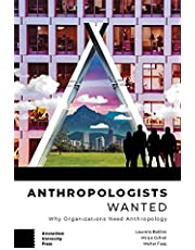 Anthropologists Wanted: Why Organizations Need Anthropology