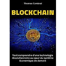 Blockchain : Tout comprendre d'une technologie révolutionnaire au cœur du système économique de demain (French Edition)