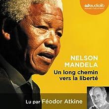 Un long chemin vers la liberté | Livre audio Auteur(s) : Nelson Mandela Narrateur(s) : Féodor Atkine