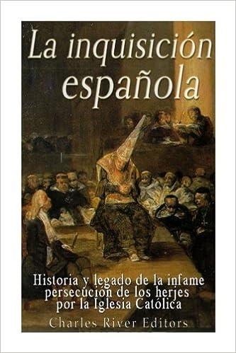 La Inquisición española: Historia y legado de la infame persecución de los herejes por la Iglesia Católica: Amazon.es: Charles River Editors: Libros