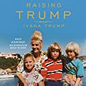 Raising Trump Audiobook by Ivana Trump Narrated by Ivana Trump, Alison Fraser, Charles Pound, Kirby Heyborne, Kathleen McInerney