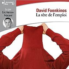 La tête de l'emploi   Livre audio Auteur(s) : David Foenkinos Narrateur(s) : Éric Herson-Macarel