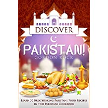 Discover Pakistan!: Learn 30 Breathtaking Pakistani Food Recipes in this Pakistani Cookbook