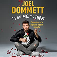 It's Not Me, It's Them: Confessions of a Hopeless Modern Romantic Audiobook by Joel Dommett Narrated by Joel Dommett