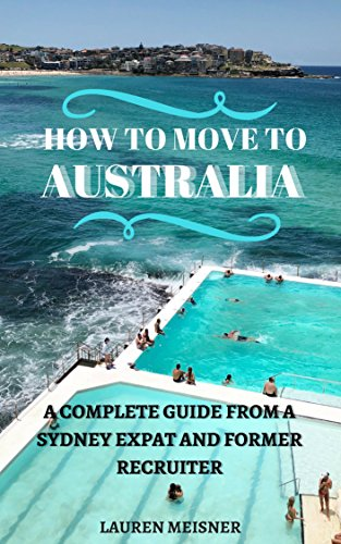 Moving to Australia: A Guide for Expats, Lovers and the Otherwise Curious