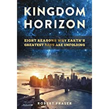 Kingdom Horizon: Eight Reasons Why Earth's Greatest Days Are Unfolding