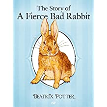 The Story of a Fierce Bad Rabbit (Illustrated): The Complete Tales of Beatrix Potter (The Tales of Beatrix Potter Book 9)