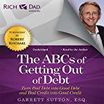 Rich Dad Advisors: The ABCs of Getting Out of Debt: Turn Bad Debt into Good Debt and Bad Credit into Good Credit | Garrett Sutton