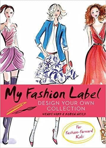 My Fashion Label Design Your Own Collection Wendy Ward 9781782400653 Amazon Com Books