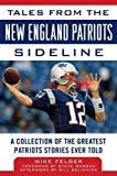 Tales from the New England Patriots Sideline: A Collection of the Greatest Patriots Stories Ever Told by  Mike Felger in stock, buy online here