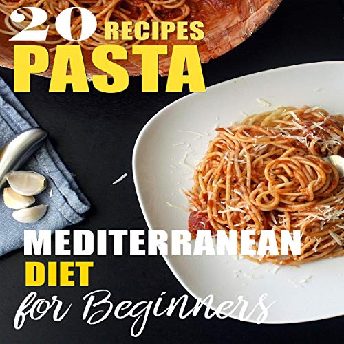 Mediterranean Diet or Beginners: 20 Recipes Pasta: Mediterranean Diet Recipes Cookbook by Anne Missie