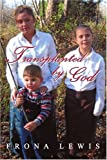 Transplanted by God, Frona Lewis, 0595342957
