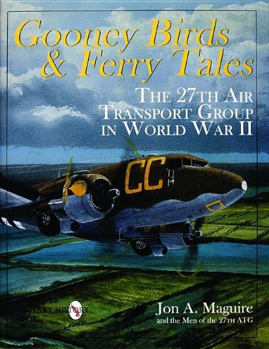 Gooney Birds And Ferry Tales  The 27Th Air Transport Group In World War Ii  Schiffer Book For Collectors