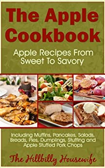 The Apple Cookbook - Apple Recipes From Sweet To Savory (Hillbilly Housewife Cookbooks 11) by [Housewife, Hillbilly]