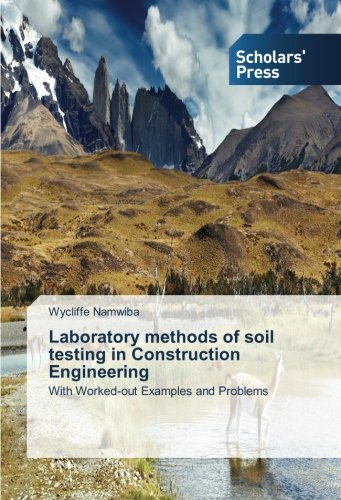 Laboratory methods of soil testing in Construction Engineering: With Worked-out Examples and Problems
