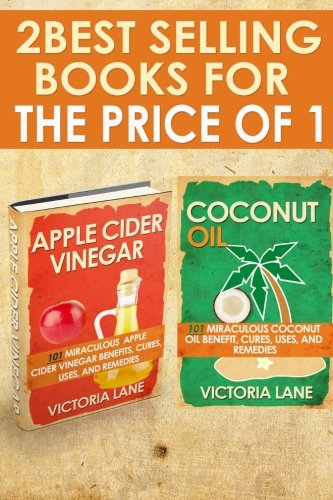 Coconut Oil and Apple Cider Vinegar: 2-in-1 Book Combo Pack – Discover the Amazing Health, Beauty, and Detox Secrets of Apple Cider Vinegar and … – Detox – Weight Loss – Hair – Beauty)