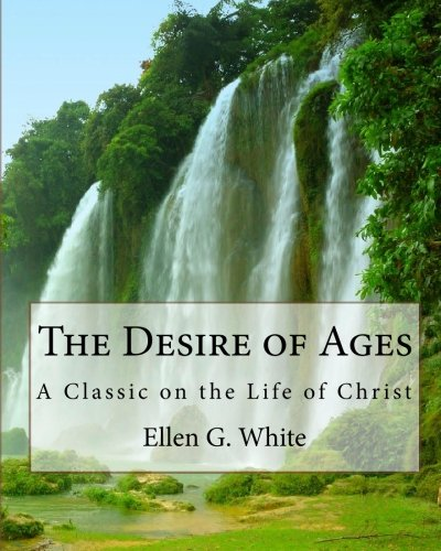 the desire of ages P a g e | 2 the desire of ages study guide chapter 5: the dedication 1 why is it easier for us to acknowledge ―christ in history‖ than ―the living christ‖ present in our lives.