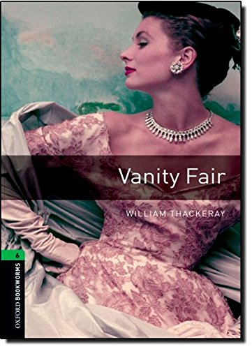 Oxford Bookworms Library: Vanity Fair: Level 6: 2,500 Word Vocabulary (Oxford Bookworms; Stage 6)