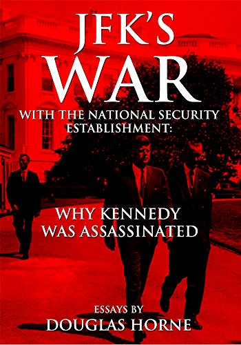 JFK's War with the National Security Establishment: Why Kennedy Was Assassinated (A Summary Of The Cuban Missile Crisis)
