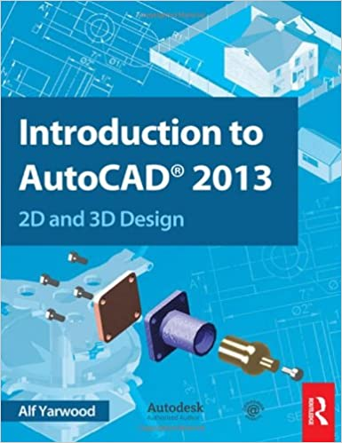 Amazon Com Introduction To Autocad 2013 2d And 3d Design 9780415537629 Yarwood Alf Books