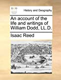 An Account of the Life and Writings of William Dodd, Ll D, Isaac Reed, 1170102131
