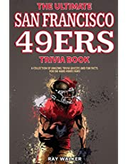 The Ultimate San Francisco 49ers Trivia Book: A Collection of Amazing Trivia Quizzes and Fun Facts for Die-Hard 49ers Fans!