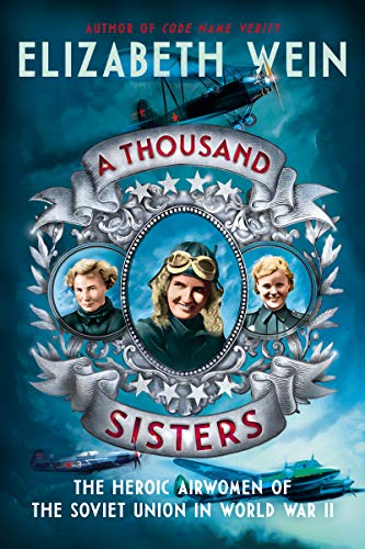 (A Thousand Sisters: The Heroic Airwomen of the Soviet Union in World War II)