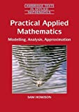 img - for Practical Applied Mathematics: Modelling, Analysis, Approximation (Cambridge Texts in Applied Mathematics) by Sam Howison (2005-04-11) book / textbook / text book
