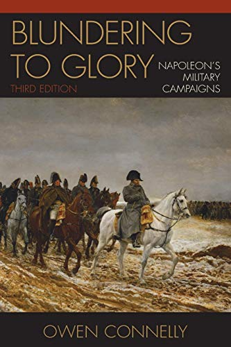 Blundering to Glory: Napoleon's Military Campaigns, Third Edition