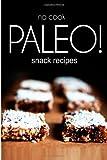 No-Cook Paleo! - Snack Recipes, Ben Plus Publishing, 1494371383