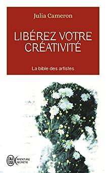 Libérez votre créativité : Osez dire oui à la vie ! par Cameron
