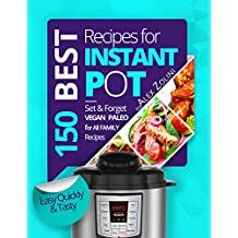 Instant Pot Cookbook Best Recipes: Healthy Meals; Set & Forget, For Two and For the Whole Family Instant Pot Recipes; Vegan Recipes, Dessert Recipes.