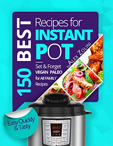 Instant Pot Cookbook: 150 Best Instant Pot Recipes For Two and For The Whole Family. With Nutrition Facts. cover
