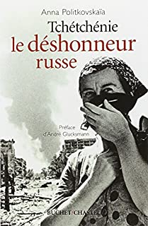 Tchétchénie, le déshonneur russe, Politkovskaia, Anna