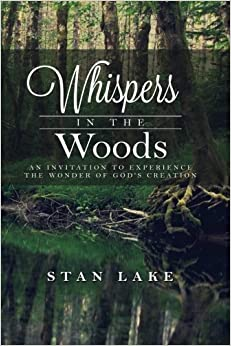 Book Whispers In The Woods: An Invitation To Experience The Wonder Of God's Creation by Stan Lake (2014-10-09)